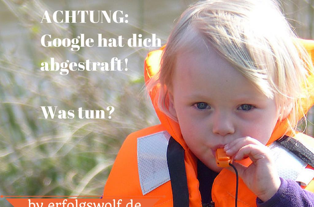 Achtung: Google hat dich abgestraft! Was tun?