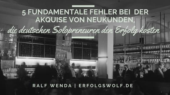 5 fundamentale Fehler bei  der Akquise von Neukunden, die deutschen Solopreneuren den Erfolg kosten