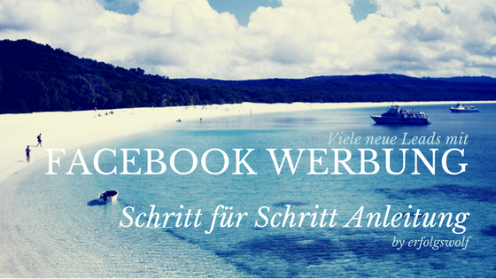 Facebook Werbung – So bekommst du viele neue Leads – Die ultimative Anleitung