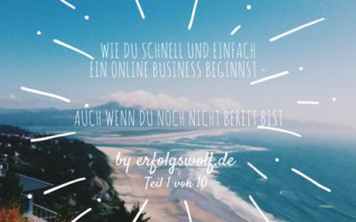 Wie du schnell und einfach ein Online Business beginnst – auch wenn du noch nicht bereit bist